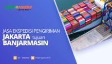 Ekspedisi Pengiriman Barang Jakarta ke Banjarmasin