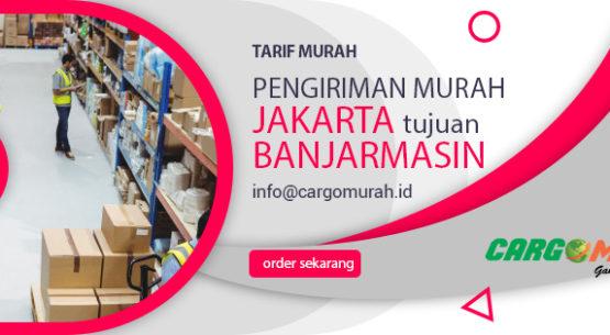 Jasa Pengiriman Cargo Murah Jakarta ke Banjarmasin Kalimantan Selatan