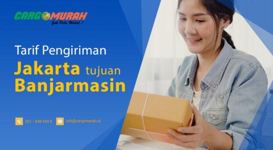 Jasa Pengiriman Barang Cargo Murah Jakarta ke Banjarmasin
